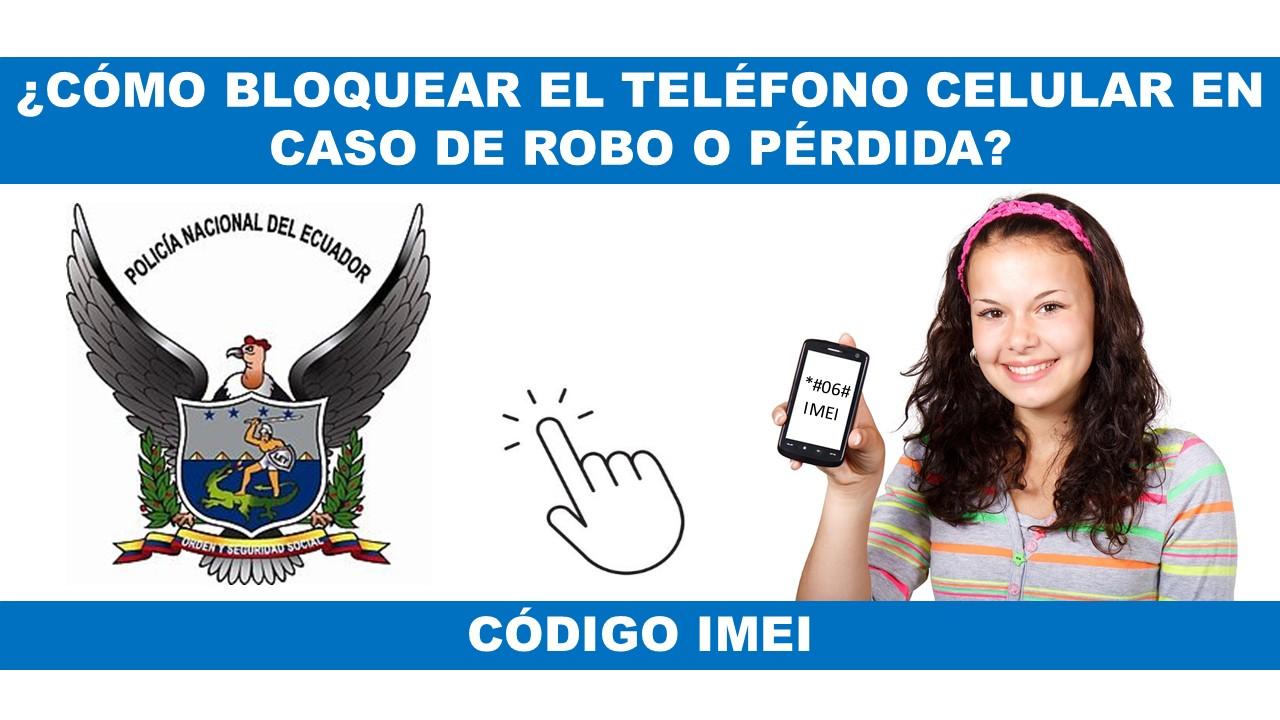 Cómo bloquear el Teléfono Celular en caso de Robo o Pérdida mediante el Código IMEI