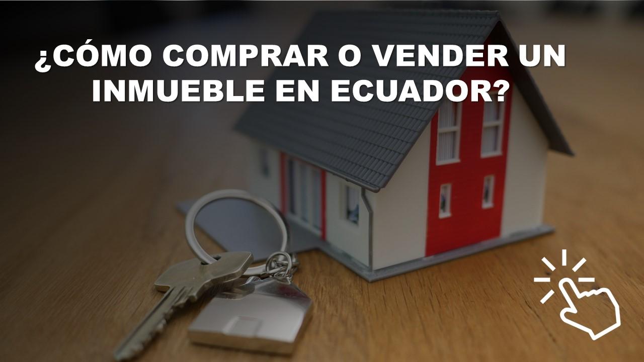 Cómo Comprar o Vender un Inmueble en Ecuador