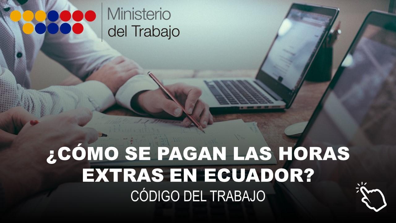 Horas Extras en Ecuador Cómo se pagan según el Código del Trabajo