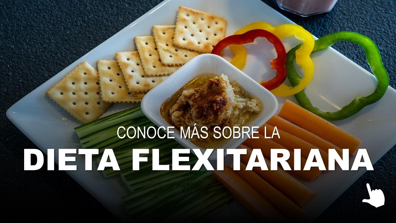 Conoce más Sobre la Dieta Flexitariana
